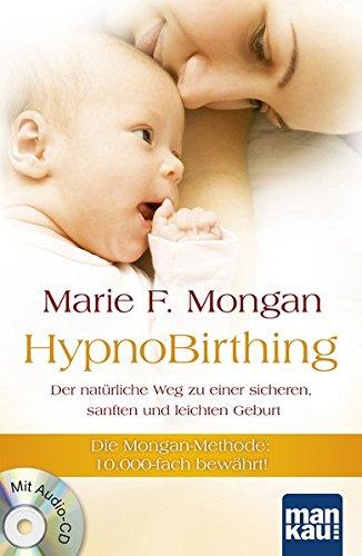 HypnoBirthing. Der natürliche Weg zu einer sicheren, sanften und leichten Geburt: Die Mongan-Methode - 10000fach bewährt! Mit Audio-CD! -