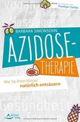 Azidose-Therapie: Wie Sie Ihren Körper natürlich entsäuern - Mit einem Vorwort von Ruediger Dahlke -
