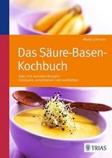 Das Säure-Basen Kochbuch: Über 140 Genießer-Rezepte: entsäuern, entschlacken und wohlfühlen -